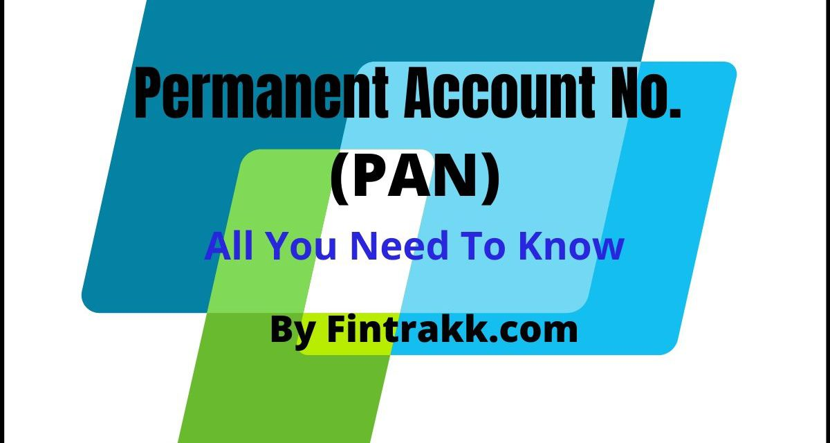 Permanent Account No.(PAN)-All you need to know