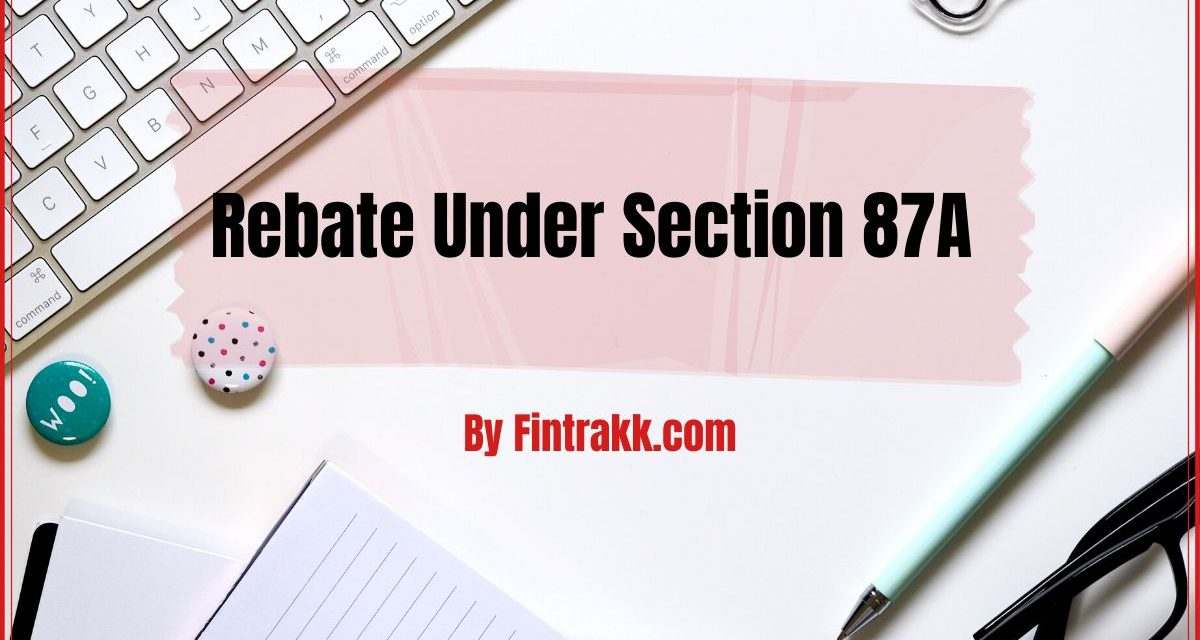 Rebate Under Section 87A of The Income Tax Act