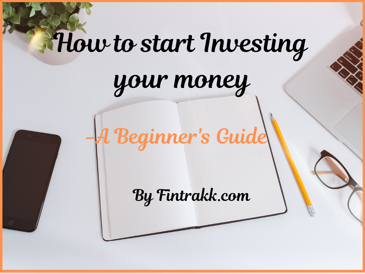 How to start Investing your money? A Beginner's Guide!