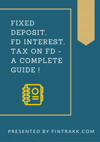 Fixed Deposit,FD Interest,Tax on FD – A complete guide!