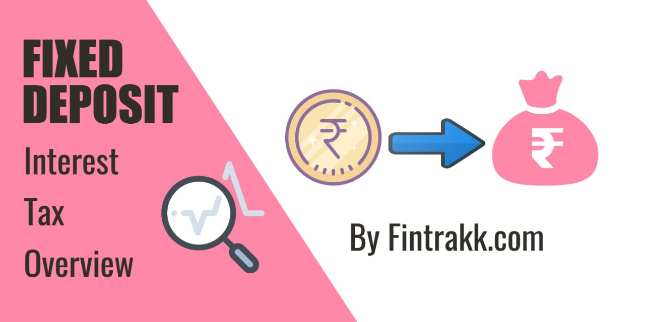 Fixed Deposit, FD Interest,Tax on FD: A complete guide!