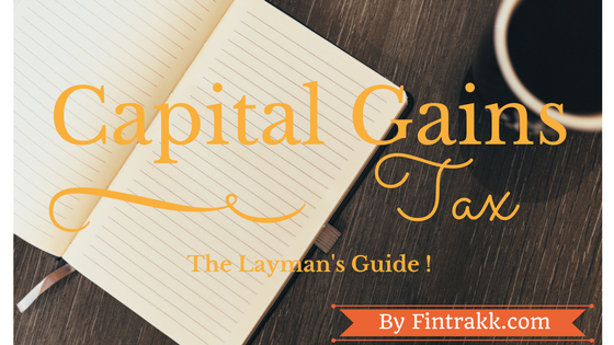 What is Capital Gains Tax & Why it is a Headache ? -The Layman's Guide