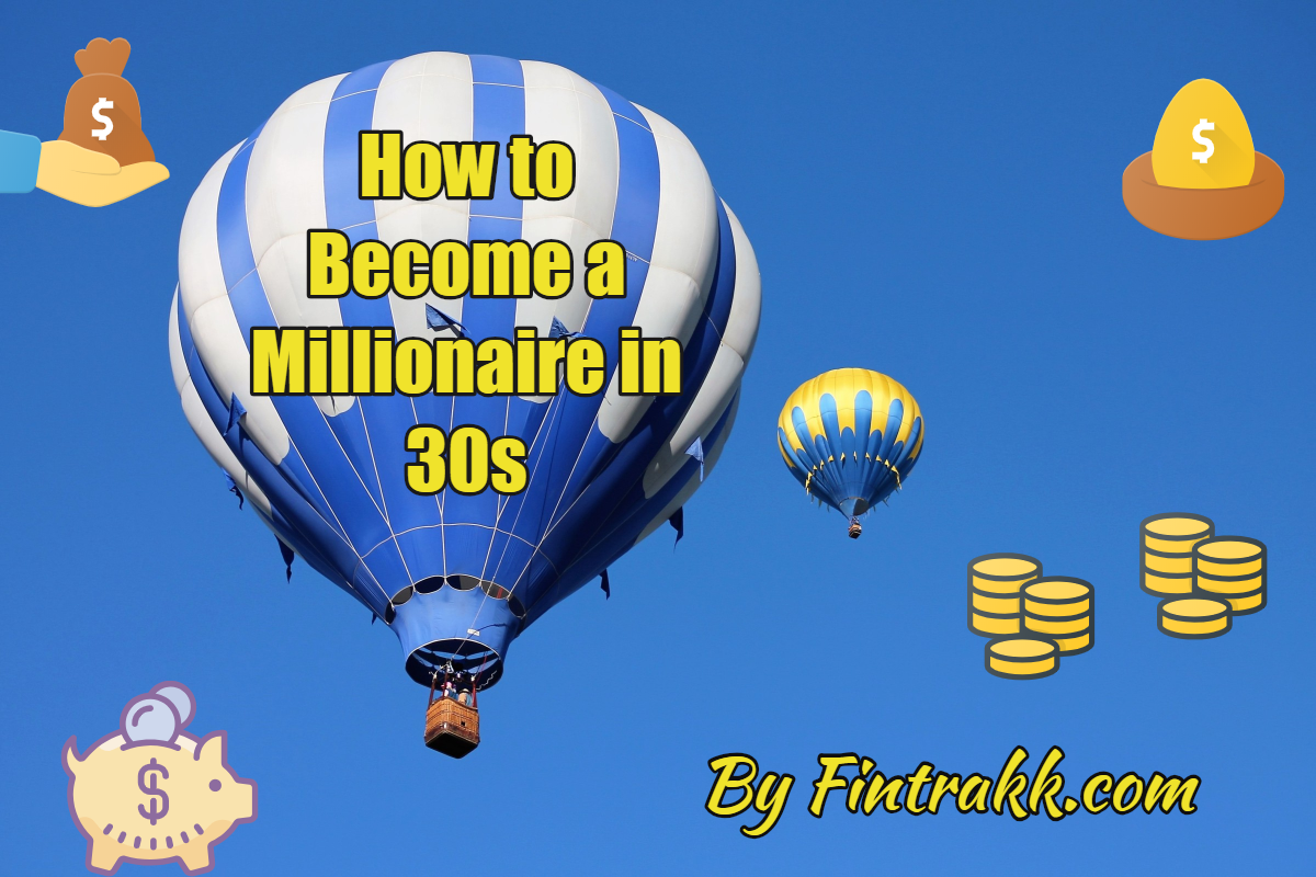 How to become a millionaire in Your 30s: Easy steps to follow!