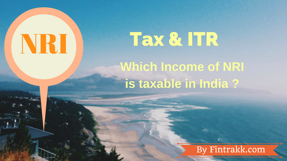 NRI Tax and ITR : Which Income of NRI is taxable in India and How ?