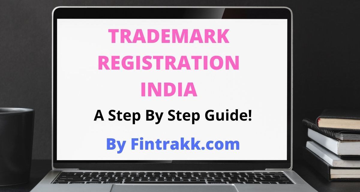 Trademark Registration in India : A Step by step guide !