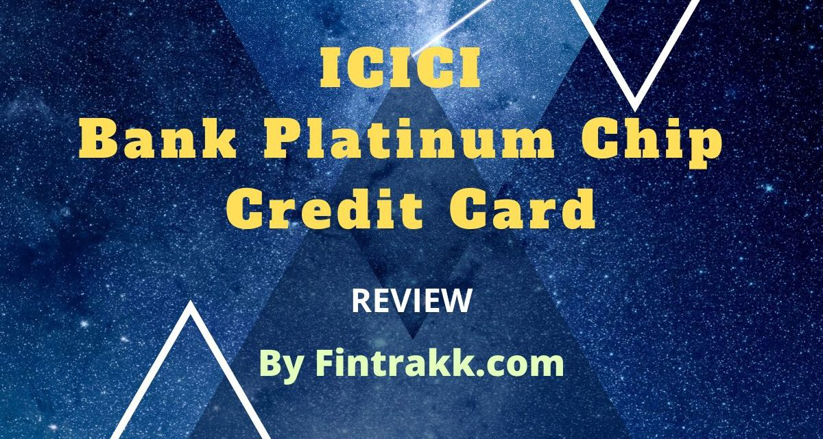 ICICI Bank Platinum Chip Credit Card: Review 2021