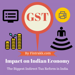 GST Impact,GST India,Impact of GST India,GST Impact on economy