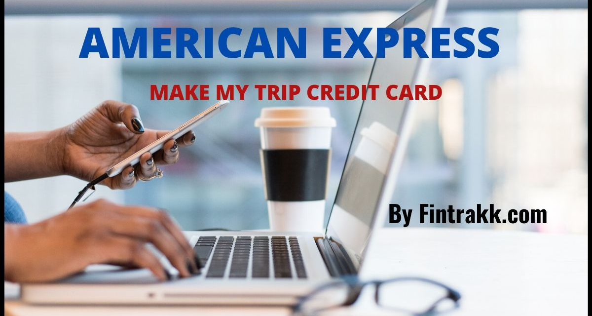 American Express or Amex MakeMyTrip Card Offers : Review