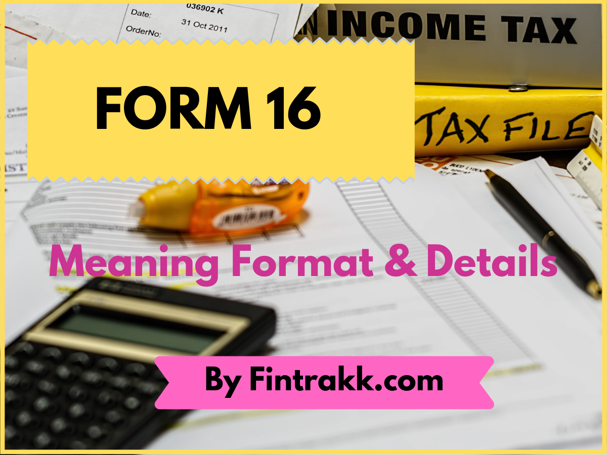 Form 16 for Income Tax Return Filing: Meaning, Format & Details!