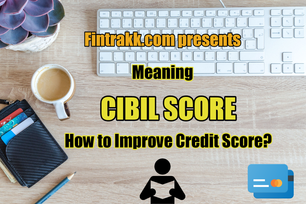 What is good CIBIL Score? How to improve your Credit score?