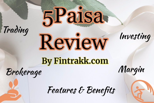 5Paisa, 5Paisa review, 5paisa brokerage, 5paisa margin
