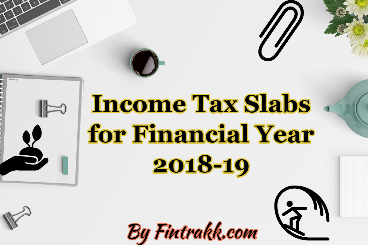 Income tax slabs for Financial Year 2018-19