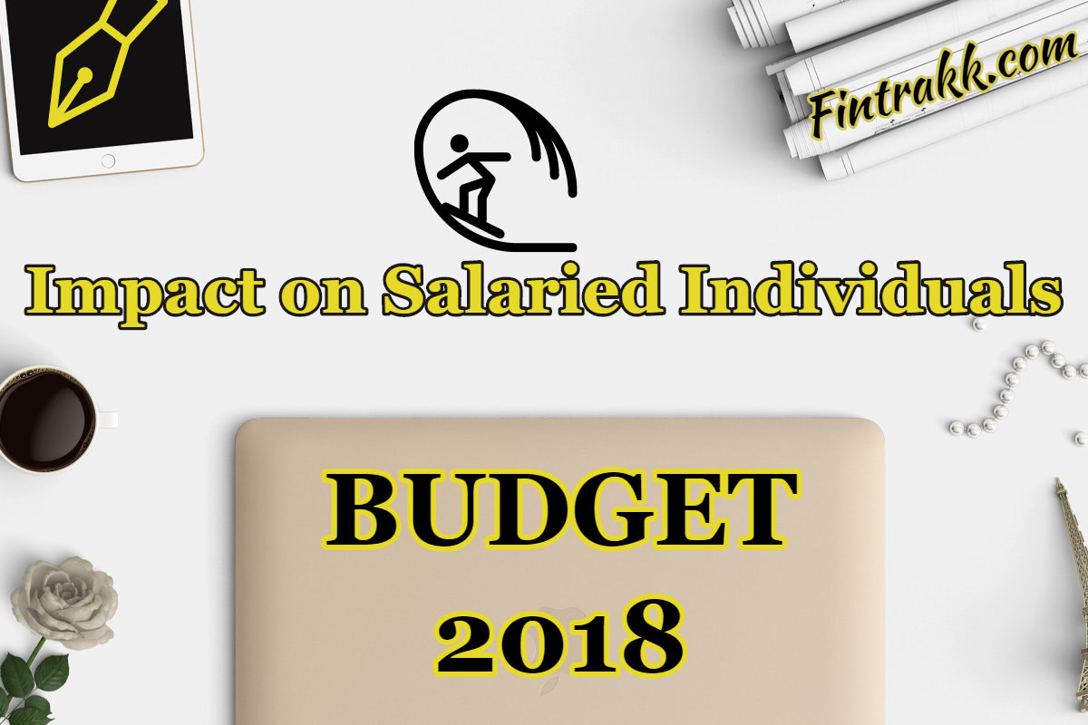 Budget 2018 Impact on Salaried: Tax changes for Common man!