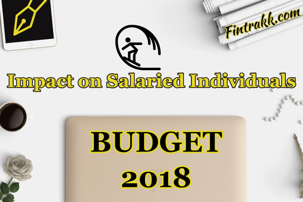 budget 2018 highlights, tax changes for salaried, budget impact on salaried,budget 2018