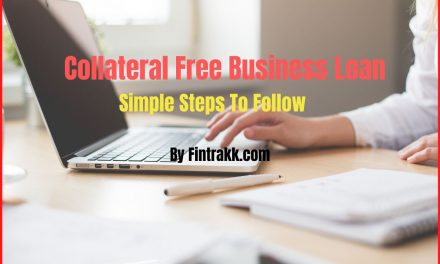 How To Get A Collateral Free Business Loan Easily? Simple Steps To Follow