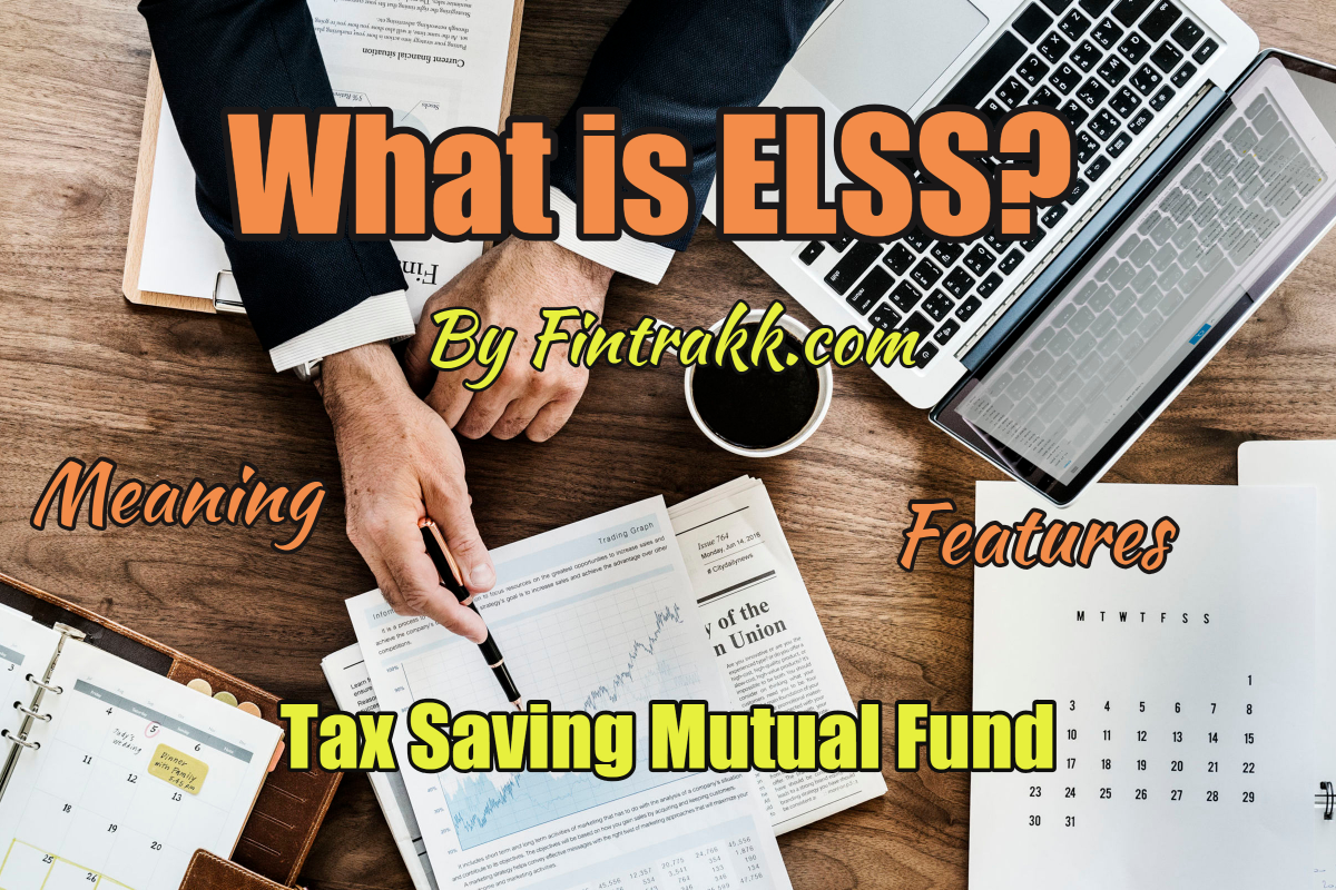 What is ELSS? Meaning, Features of this Tax Saving Mutual Fund!