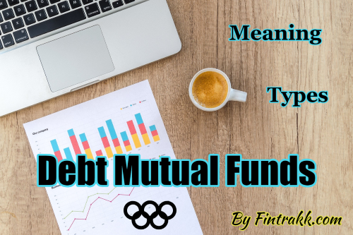 Debt funds in India, debt funds meaning, debt funds types, debt mutual funds
