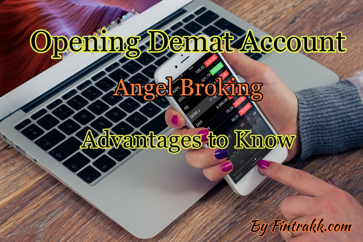 Opening Demat Account with Angel Broking: Advantages to Know