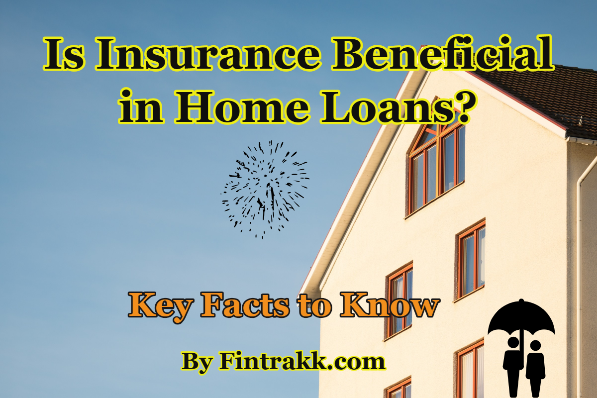 Is Insurance Beneficial in Home Loans? Key Facts to Know