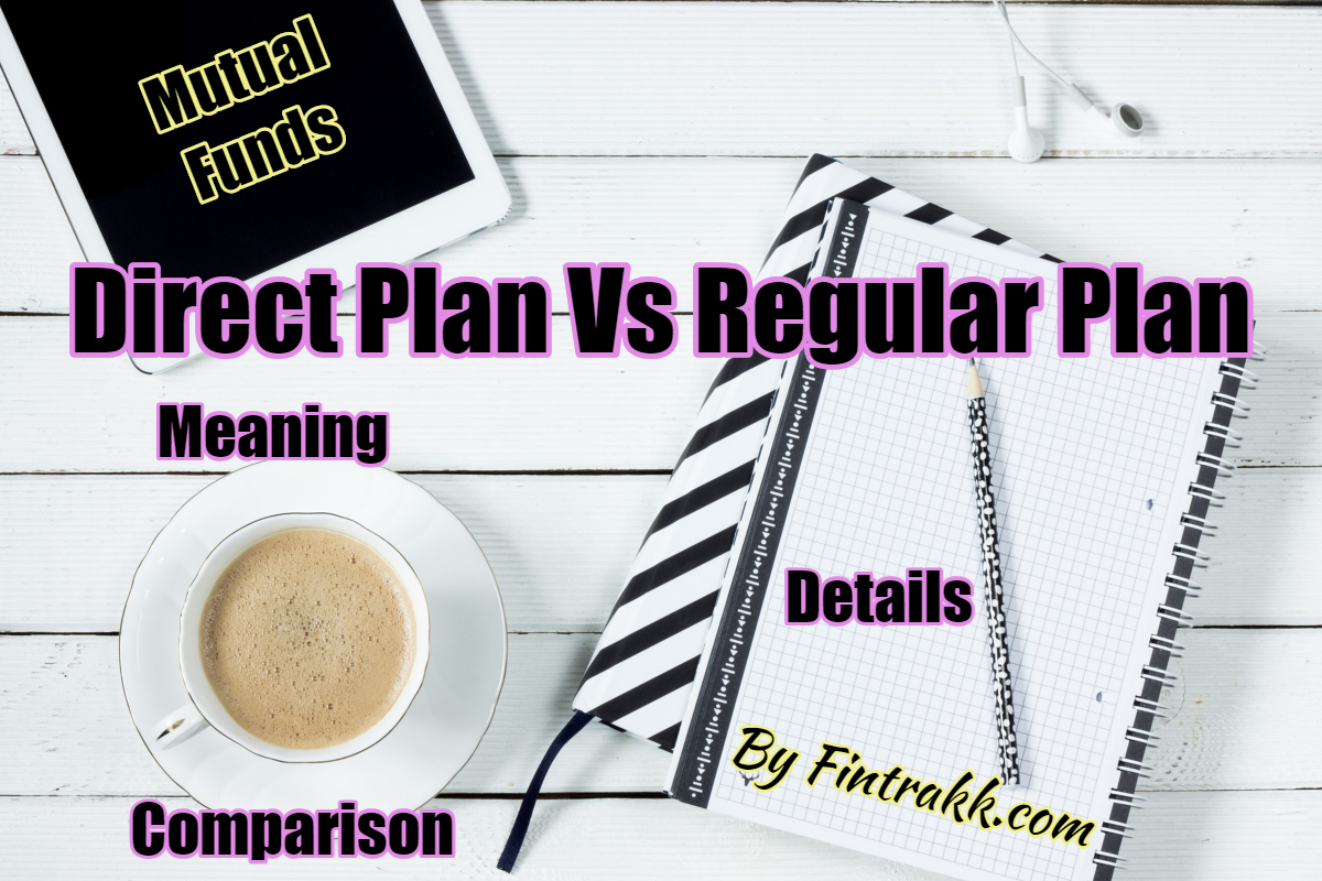 Difference between Direct and Regular Plan | Direct Plans versus Regular Plans