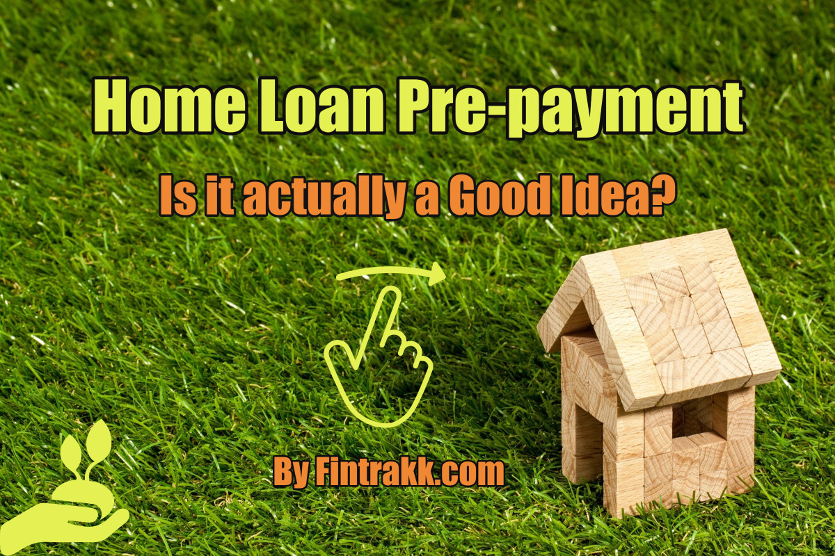 Home Loan Pre-payment: Is it actually a Good Idea?