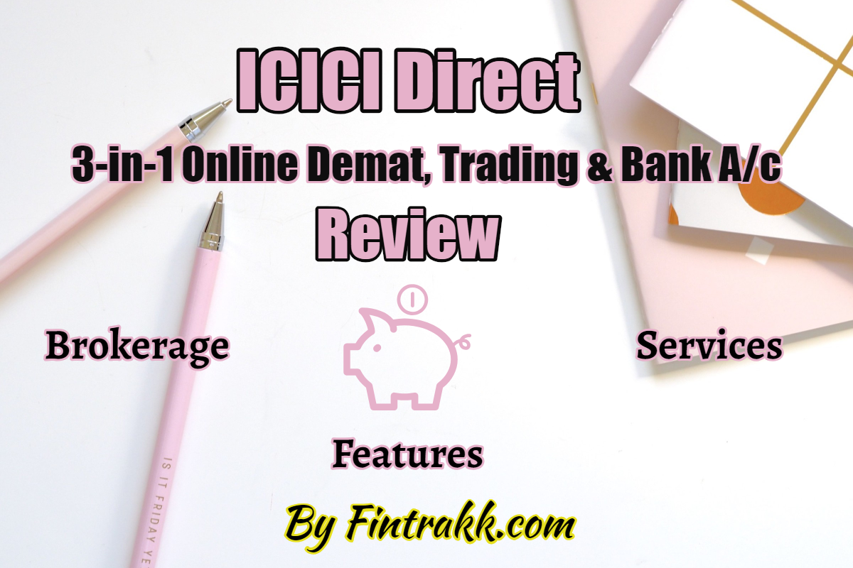 ICICI Direct Review, ICICI Direct demat account, ICICI Direct, ICICI Direct brokerage