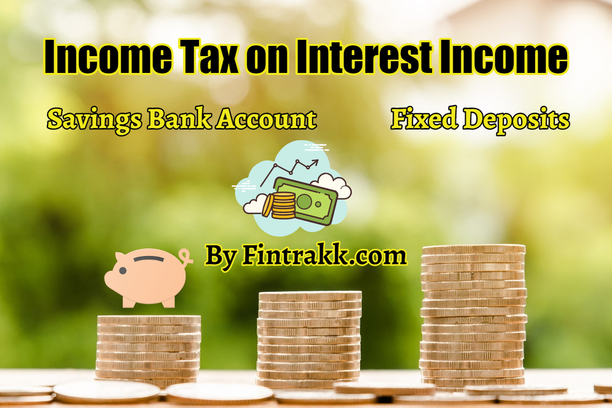 Income Tax on Interest on Savings Bank, FD Account in India