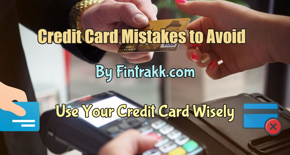 7 Common Credit Card Mistakes You Should Avoid