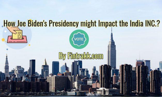 How Joe Biden Presidency Might Impact the India INC.?