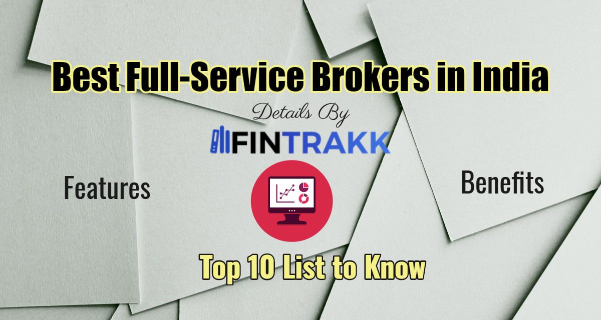 Top 10 Full Service Brokers in India – Best List 2021