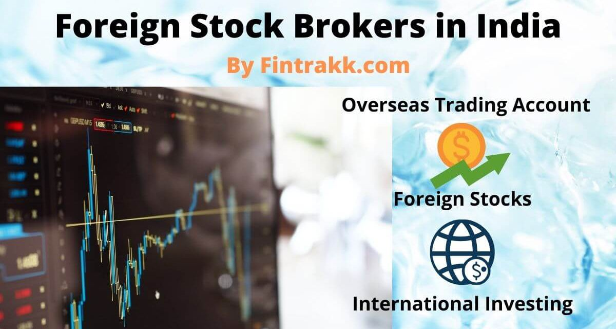 Foreign Stock Brokers in India – Invest in International Stocks