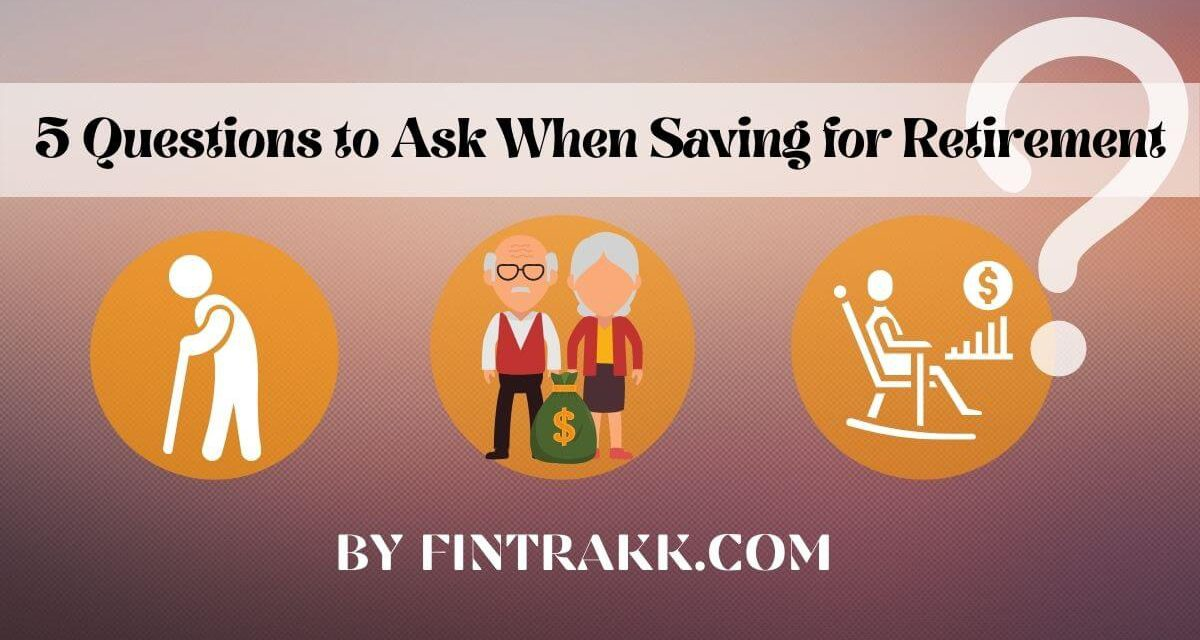 5 Questions to Ask When Saving for Retirement